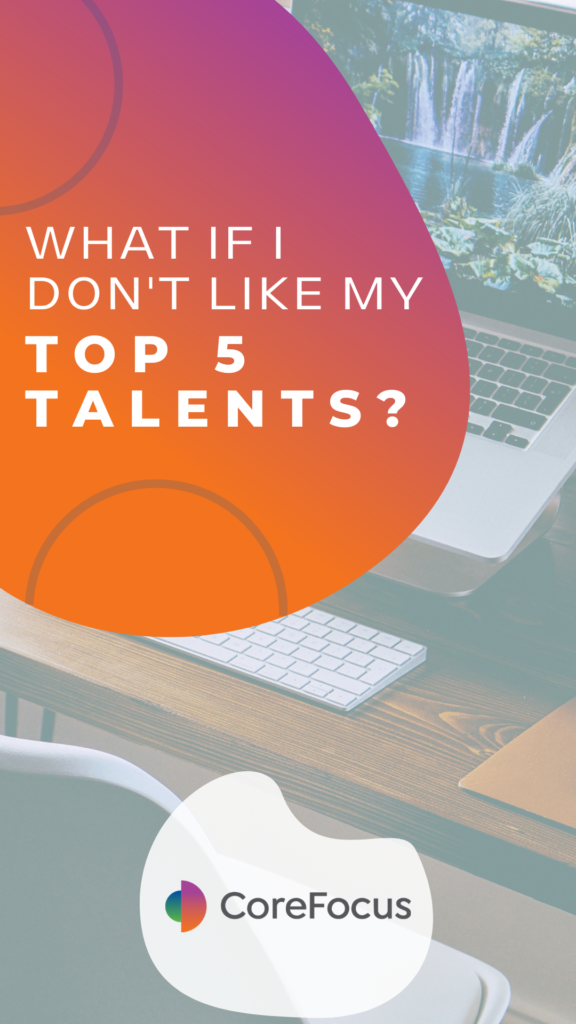 What if I don't like my top 5 CliftonStrengths talents?